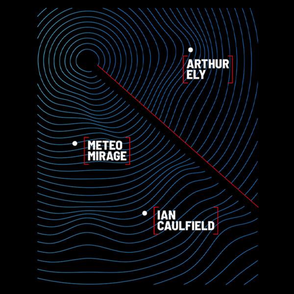 ARTHUR ELY + METEO MIRAGE + IAN CAULFIELD - le 03/04/2020 à 20:30