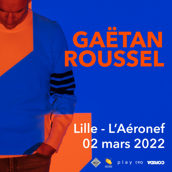 GAËTAN ROUSSEL - L'AERONEF - LILLE - MER. 02/03/2022 à 20H00