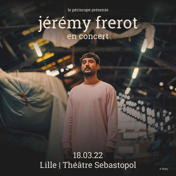JÉRÉMY FREROT - THÉÂTRE SÉBASTOPOL - LILLE - VEN. 18/03/2022 à 20H00