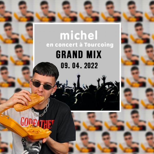 MICHEL - GRAND MIX - CLUB - SAM. 09/04/2022 à 20H00